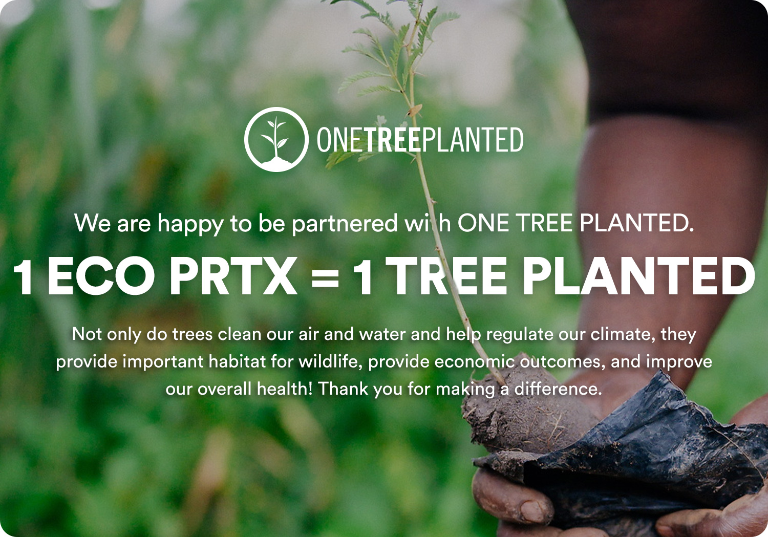 One ECO PRTX purchased = One Tree Planted